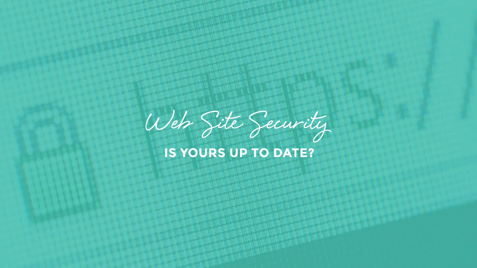 Website Security - Is yours up to date?